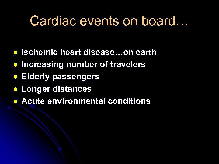 Cardiac events on board… l l l Ischemic heart disease…on earth Increasing number of