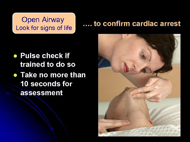 Open Airway Look for signs of life l l …. to confirm cardiac arrest