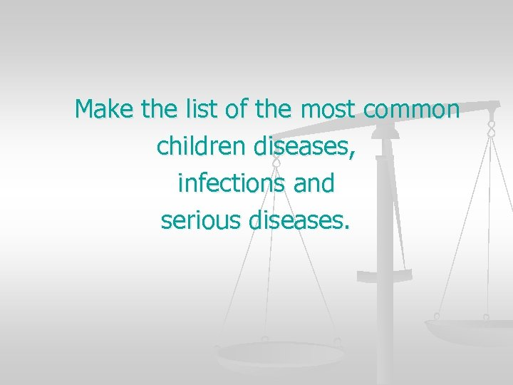 Make the list of the most common children diseases, infections and serious diseases.