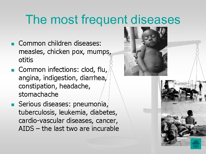 The most frequent diseases n n n Common children diseases: measles, chicken pox, mumps,