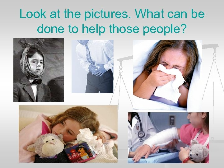 Look at the pictures. What can be done to help those people?