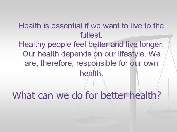 Health is essential if we want to live to the fullest. Healthy people feel