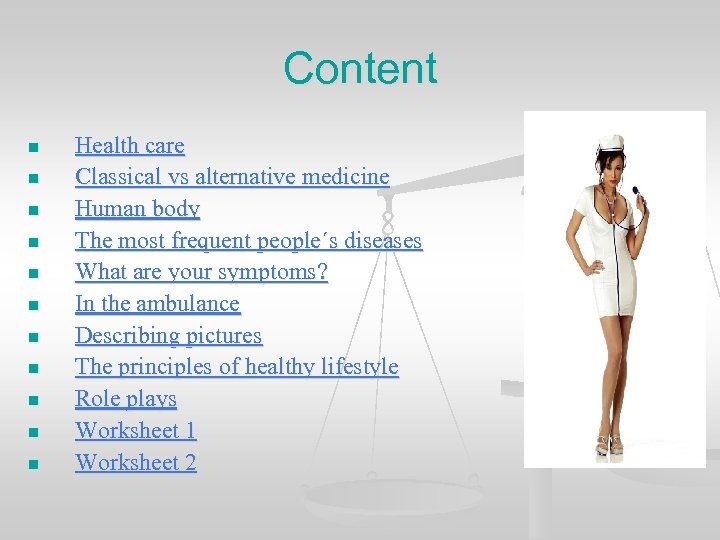 Content n n n Health care Classical vs alternative medicine Human body The most