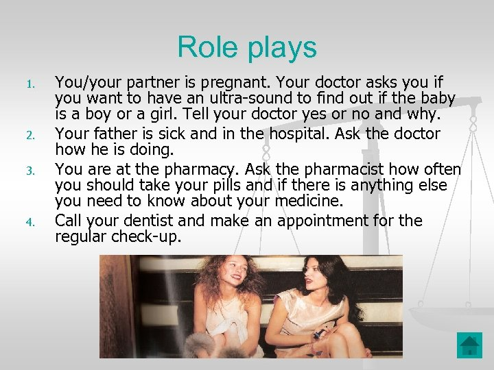 Role plays 1. 2. 3. 4. You/your partner is pregnant. Your doctor asks you