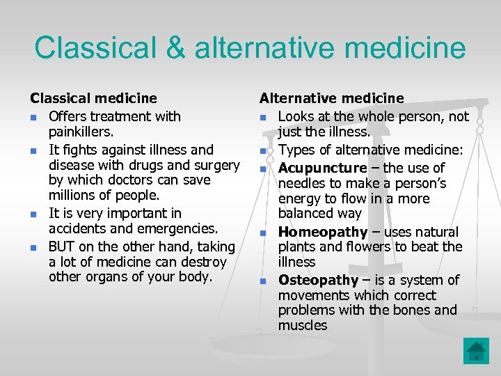 Classical & alternative medicine Classical medicine n Offers treatment with painkillers. n It fights
