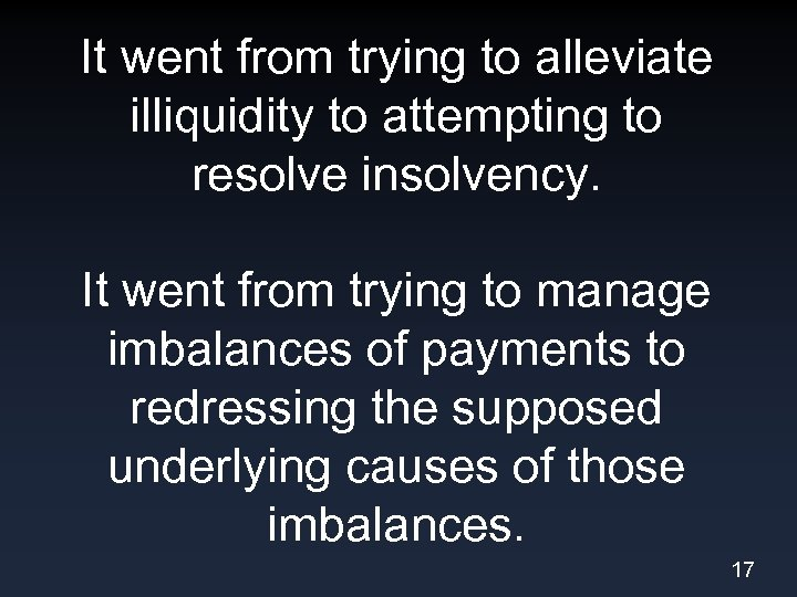 It went from trying to alleviate illiquidity to attempting to resolve insolvency. It went