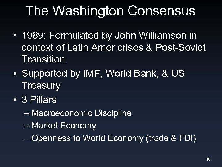 The Washington Consensus • 1989: Formulated by John Williamson in context of Latin Amer