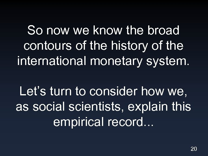 So now we know the broad contours of the history of the international monetary