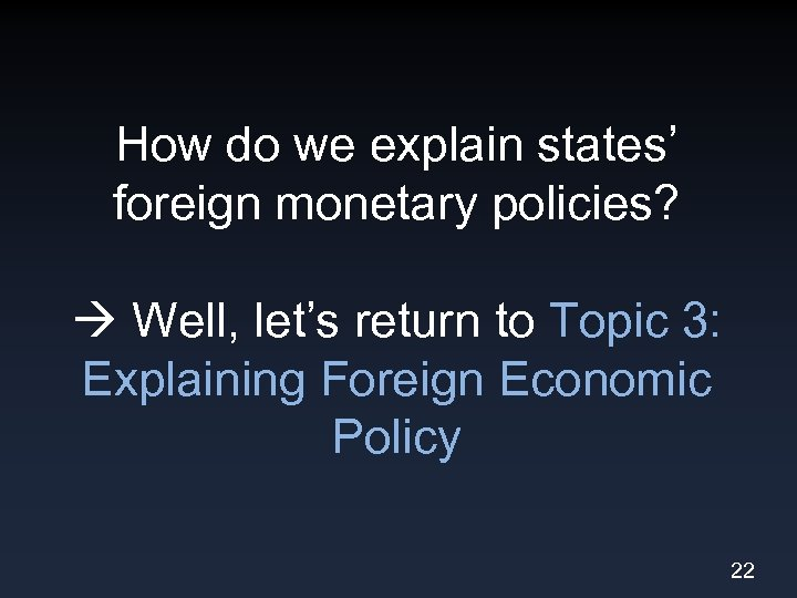 How do we explain states' foreign monetary policies? Well, let's return to Topic 3:
