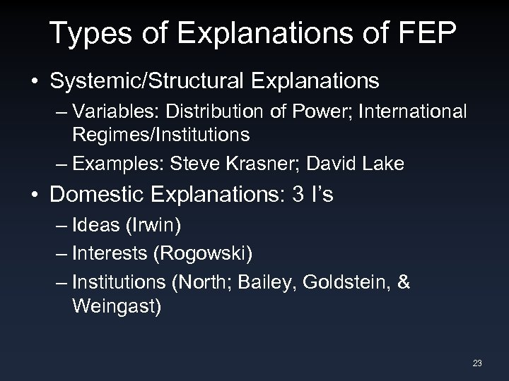 Types of Explanations of FEP • Systemic/Structural Explanations – Variables: Distribution of Power; International