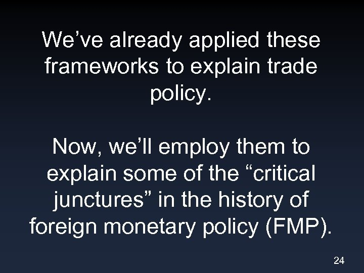 We've already applied these frameworks to explain trade policy. Now, we'll employ them to