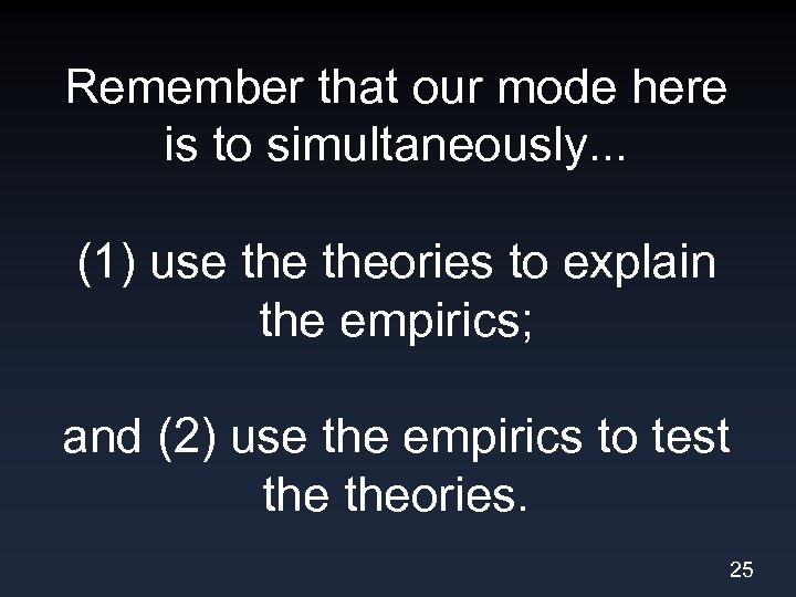Remember that our mode here is to simultaneously. . . (1) use theories to