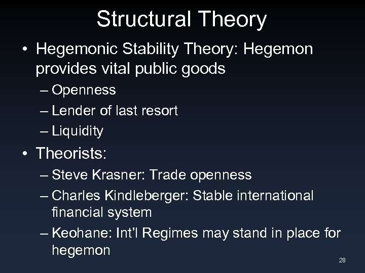 Structural Theory • Hegemonic Stability Theory: Hegemon provides vital public goods – Openness –