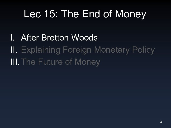 Lec 15: The End of Money I. After Bretton Woods II. Explaining Foreign Monetary
