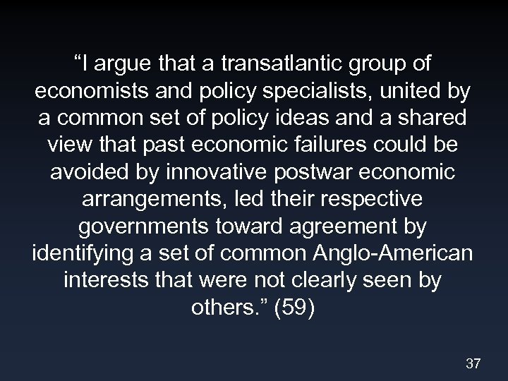 """I argue that a transatlantic group of economists and policy specialists, united by a"