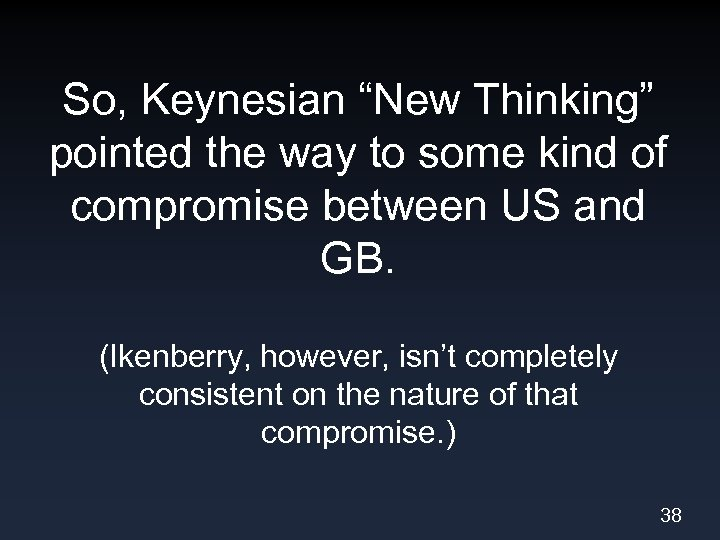 "So, Keynesian ""New Thinking"" pointed the way to some kind of compromise between US"