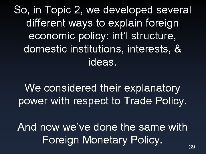 So, in Topic 2, we developed several different ways to explain foreign economic policy: