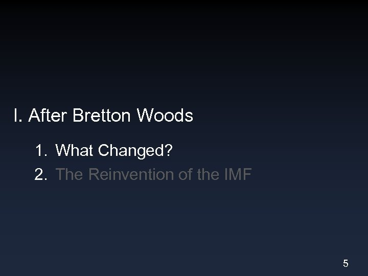 I. After Bretton Woods 1. What Changed? 2. The Reinvention of the IMF 5