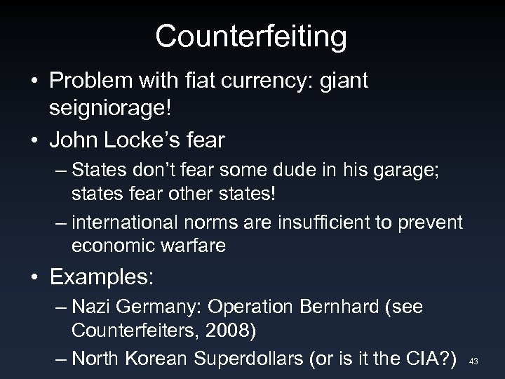 Counterfeiting • Problem with fiat currency: giant seigniorage! • John Locke's fear – States