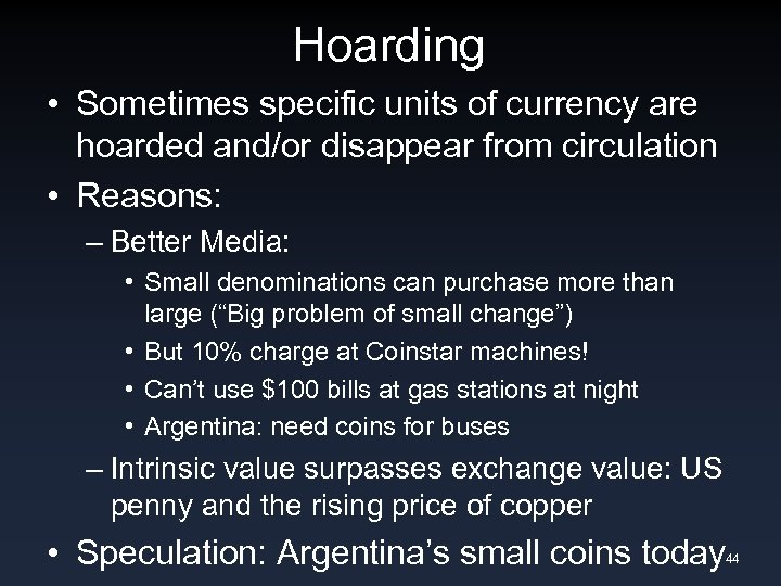 Hoarding • Sometimes specific units of currency are hoarded and/or disappear from circulation •