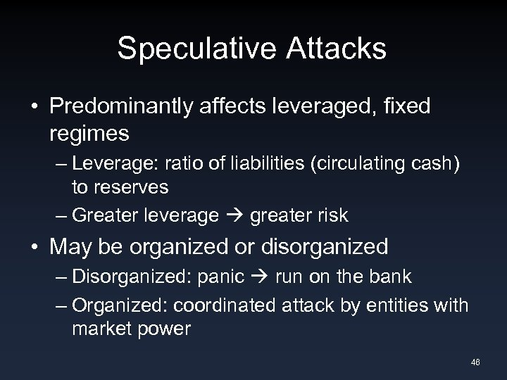 Speculative Attacks • Predominantly affects leveraged, fixed regimes – Leverage: ratio of liabilities (circulating
