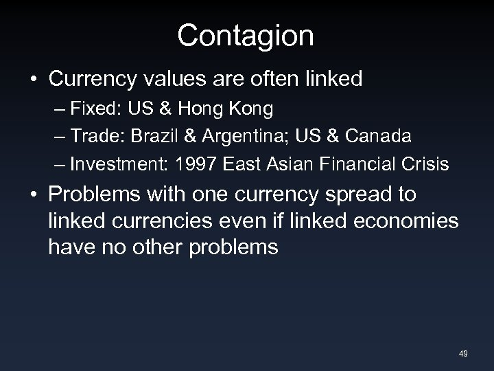 Contagion • Currency values are often linked – Fixed: US & Hong Kong –