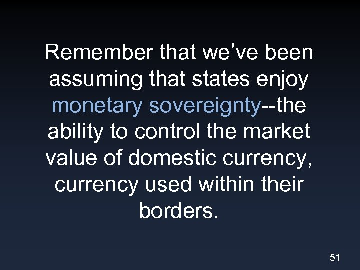 Remember that we've been assuming that states enjoy monetary sovereignty--the ability to control the