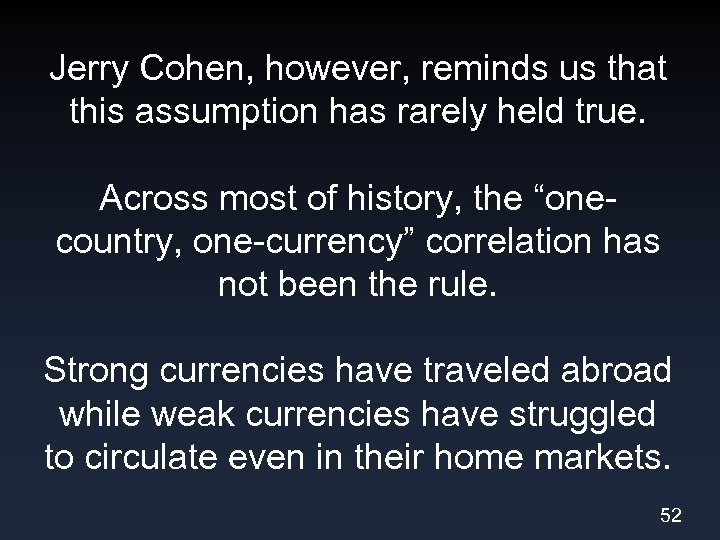 Jerry Cohen, however, reminds us that this assumption has rarely held true. Across most