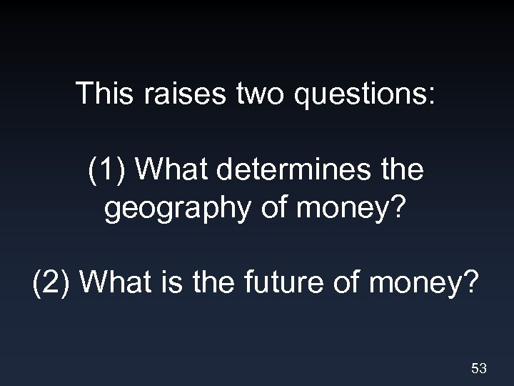 This raises two questions: (1) What determines the geography of money? (2) What is