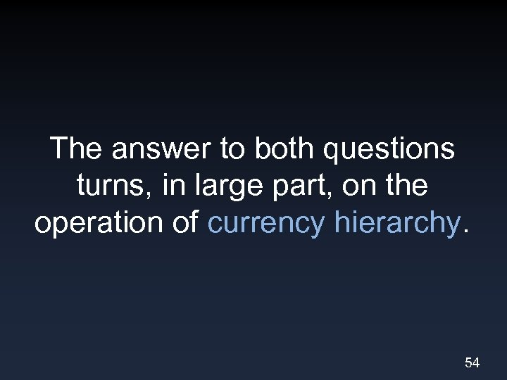 The answer to both questions turns, in large part, on the operation of currency