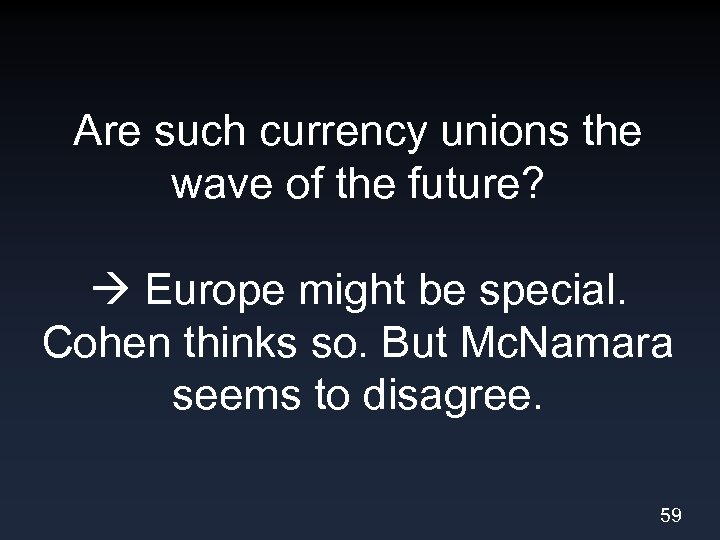 Are such currency unions the wave of the future? Europe might be special. Cohen