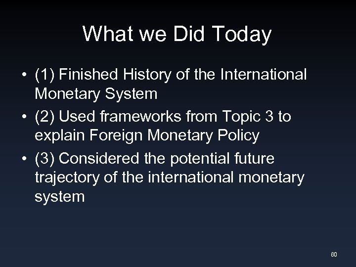 What we Did Today • (1) Finished History of the International Monetary System •