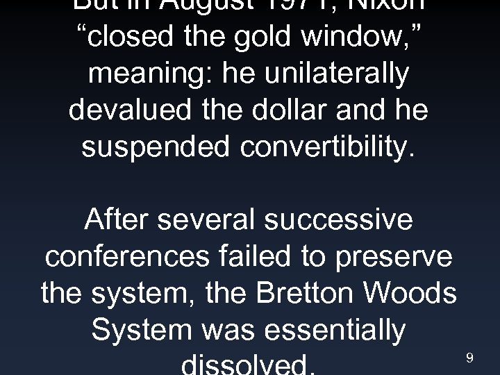 "But in August 1971, Nixon ""closed the gold window, "" meaning: he unilaterally devalued"