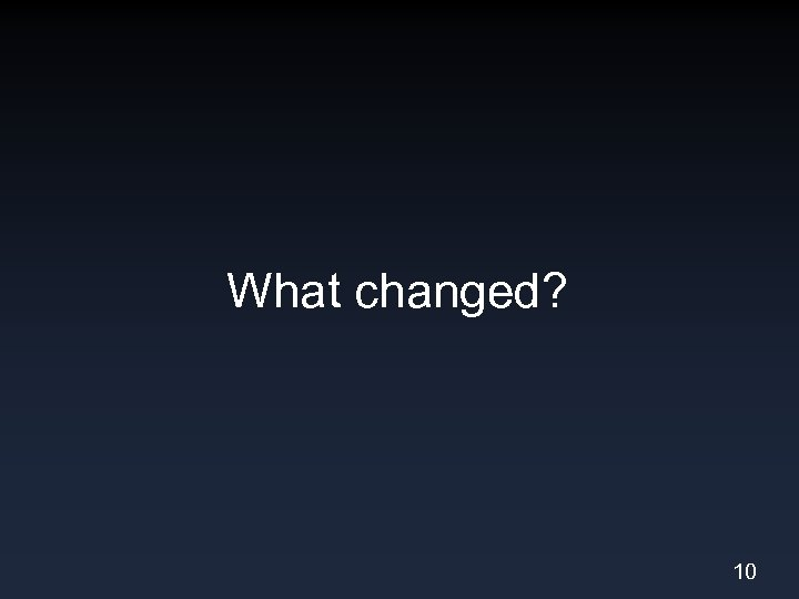 What changed? 10