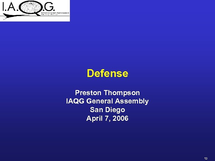 Defense Preston Thompson IAQG General Assembly San Diego April 7, 2006 13