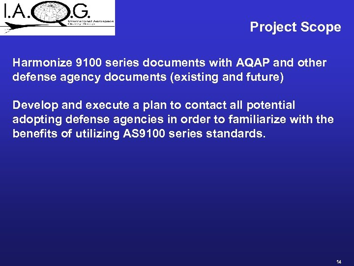 Project Scope Harmonize 9100 series documents with AQAP and other defense agency documents (existing