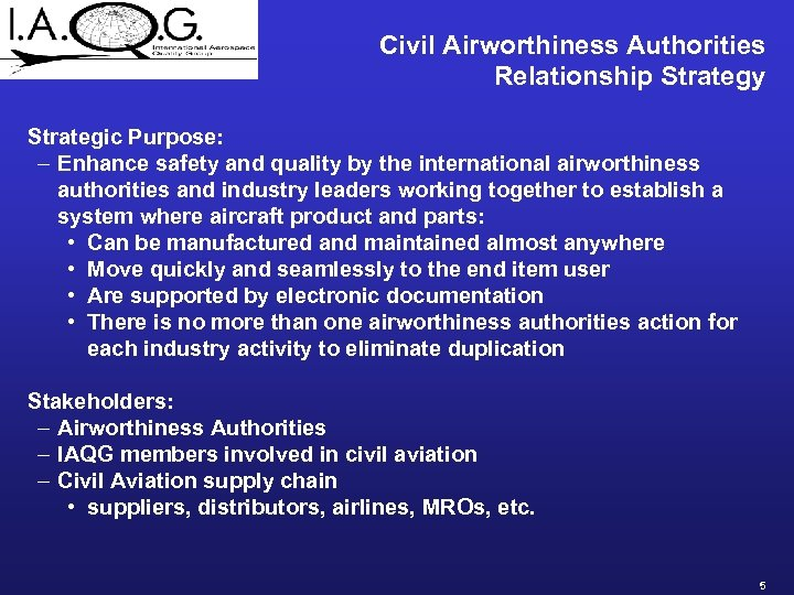 Civil Airworthiness Authorities Relationship Strategy Strategic Purpose: – Enhance safety and quality by the