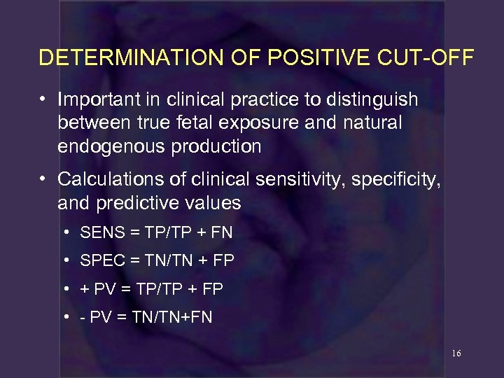 DETERMINATION OF POSITIVE CUT-OFF • Important in clinical practice to distinguish between true fetal
