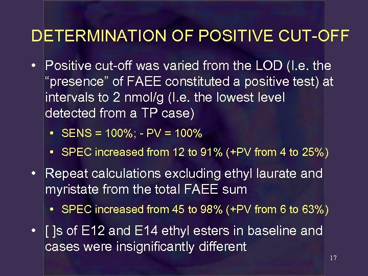 DETERMINATION OF POSITIVE CUT-OFF • Positive cut-off was varied from the LOD (I. e.
