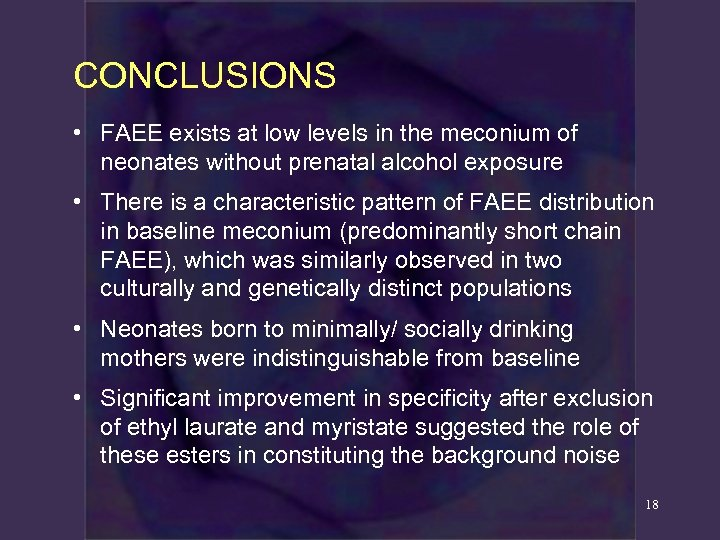 CONCLUSIONS • FAEE exists at low levels in the meconium of neonates without prenatal