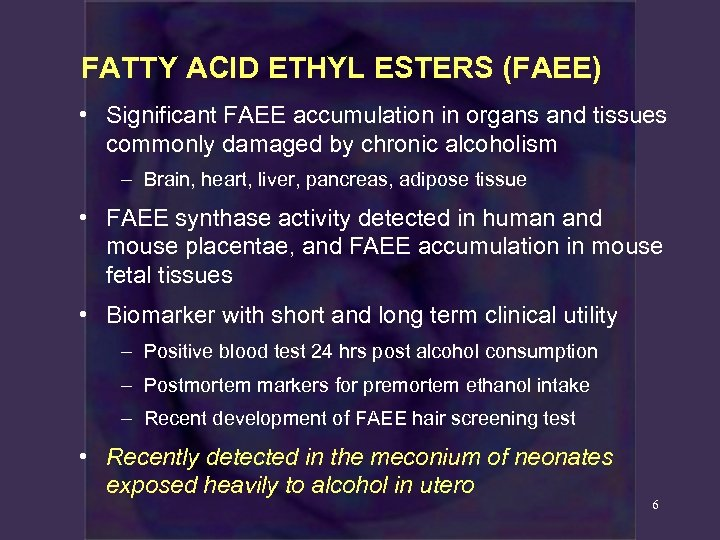 FATTY ACID ETHYL ESTERS (FAEE) • Significant FAEE accumulation in organs and tissues commonly