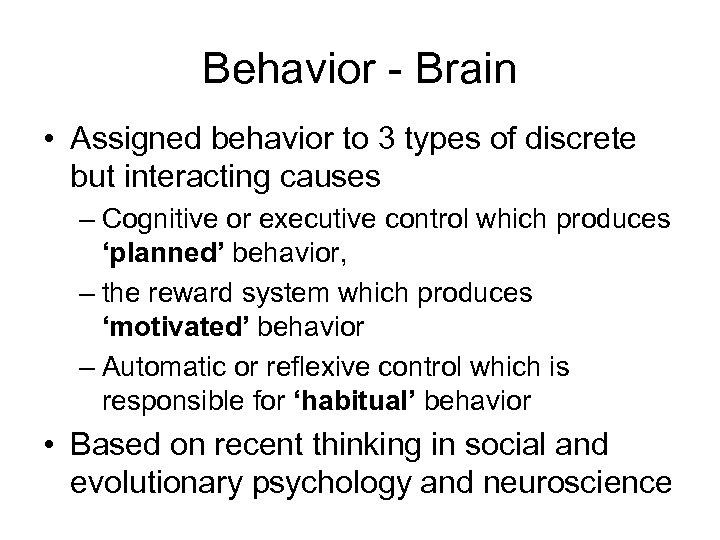 Behavior - Brain • Assigned behavior to 3 types of discrete but interacting causes