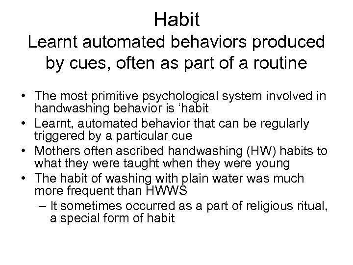 Habit Learnt automated behaviors produced by cues, often as part of a routine •