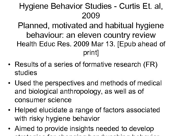 Hygiene Behavior Studies - Curtis Et. al, 2009 Planned, motivated and habitual hygiene behaviour: