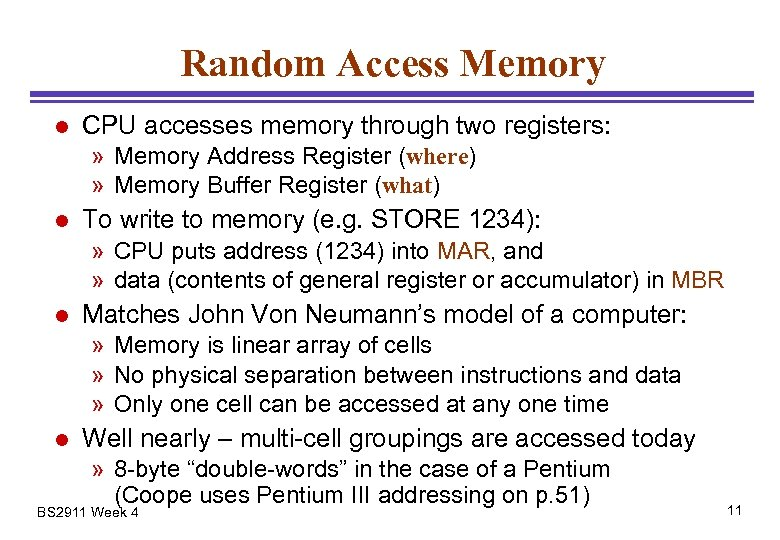 Random Access Memory l CPU accesses memory through two registers: » Memory Address Register