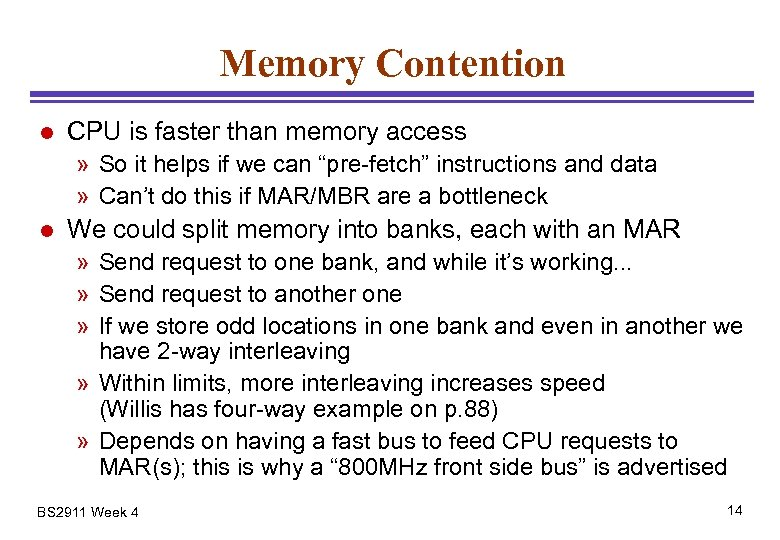 Memory Contention l CPU is faster than memory access » So it helps if