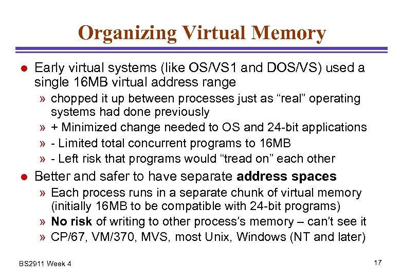 Organizing Virtual Memory l Early virtual systems (like OS/VS 1 and DOS/VS) used a