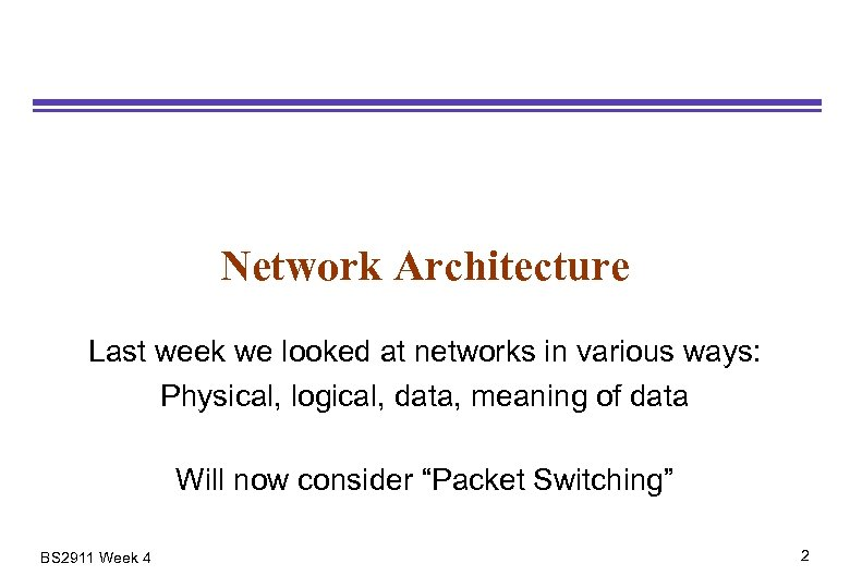 Network Architecture Last week we looked at networks in various ways: Physical, logical, data,