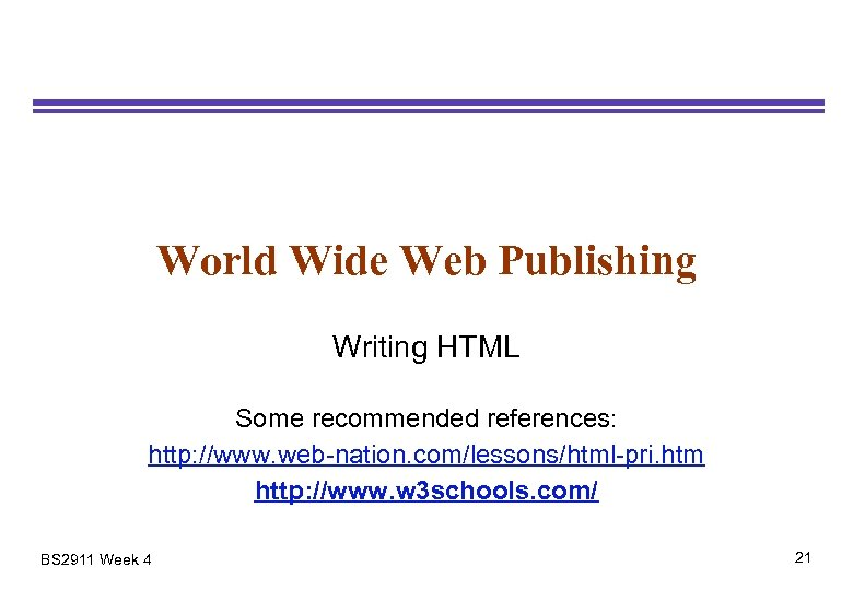 World Wide Web Publishing Writing HTML Some recommended references: http: //www. web-nation. com/lessons/html-pri. htm