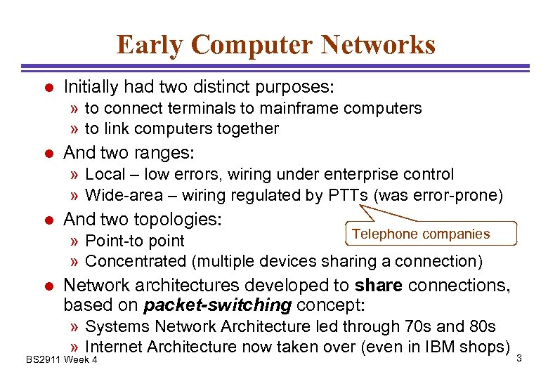 Early Computer Networks l Initially had two distinct purposes: » to connect terminals to